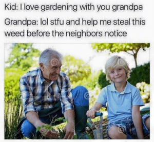 kid-love-gardening-with-you-grandpa-grandpa-lol-stfu-and-3166387-1